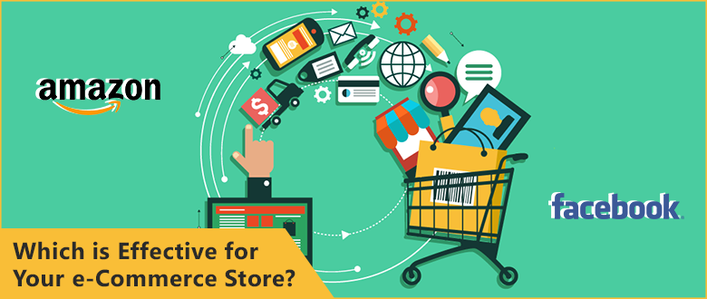 Facebook or Amazon – Which is Effective for Your e-Commerce Store?