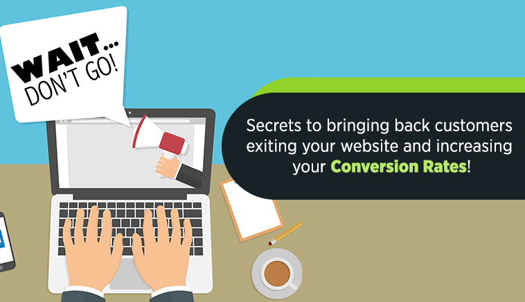 Welcome back – Secrets to bringing back customers exiting your website and increasing your conversion rates!