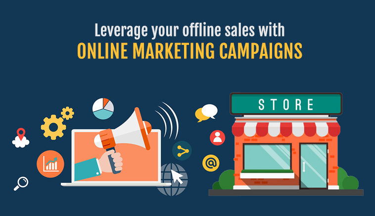 Leverage your offline sales with online marketing campaigns