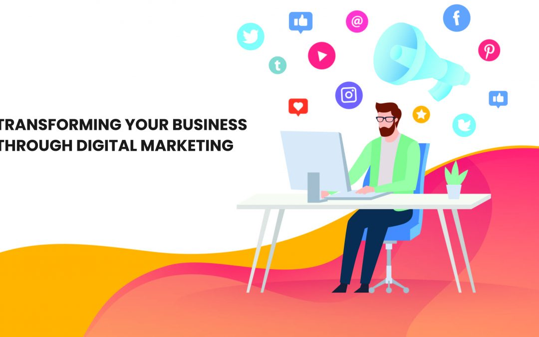 Transforming Your Business through Digital Marketing