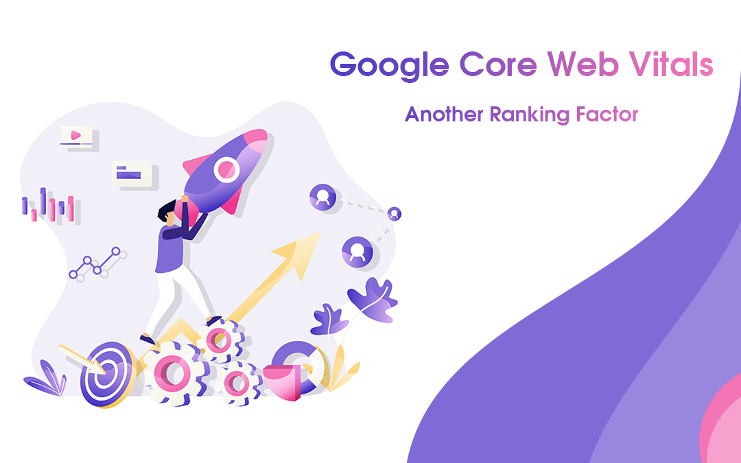 Google Core Web Vitals – Another Ranking Factor